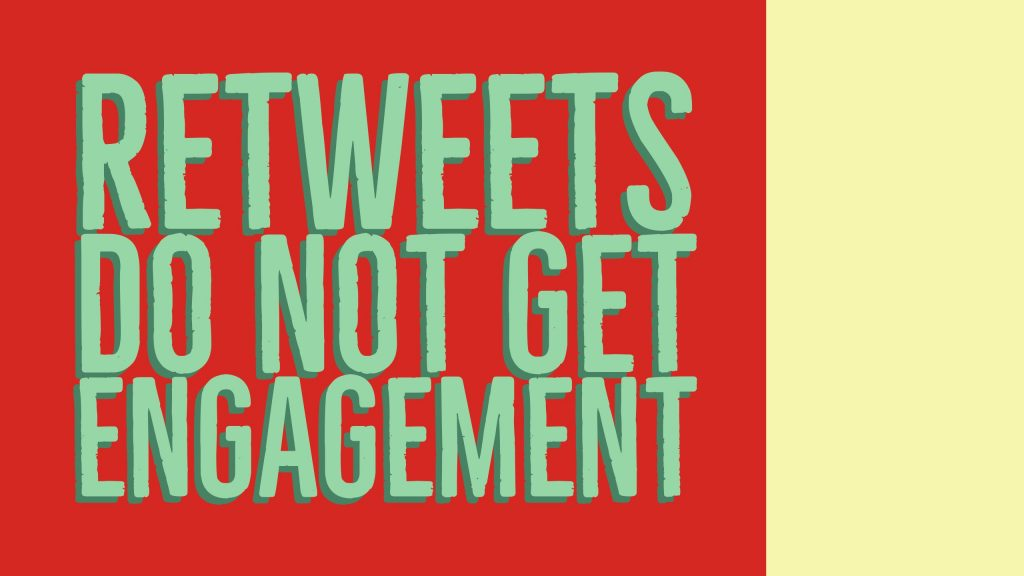 Retweets do not get engagement