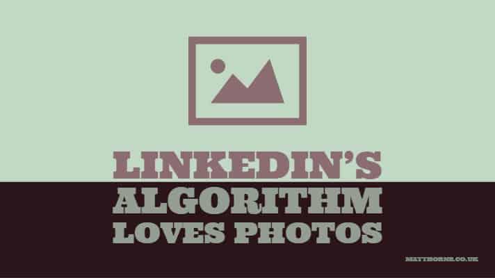 LinkedIn algorithm loves photos