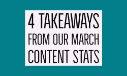 4 takeaways from our march content stats