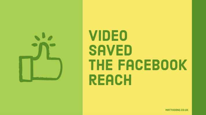 Video saved the Facebook reach