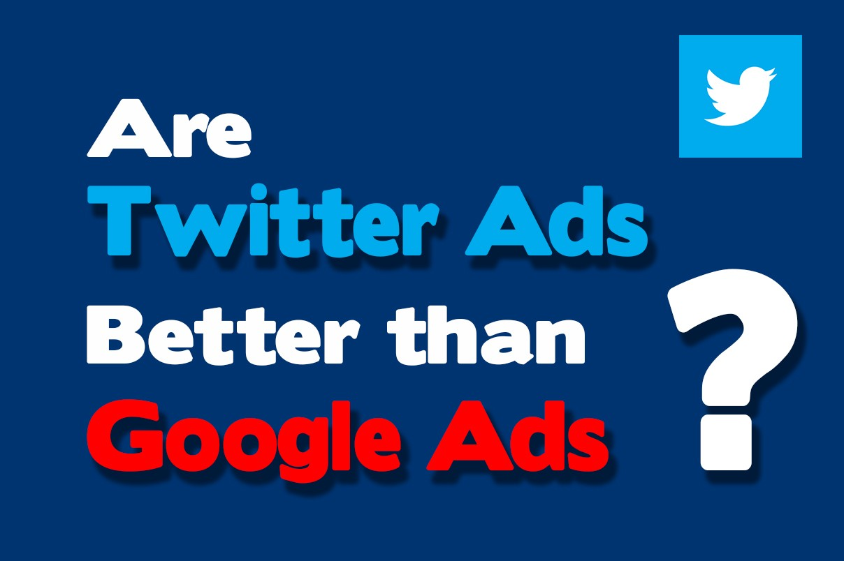 Are Twitter Ads Better Than Google Ads?