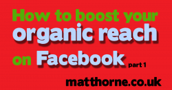 How to boost your organic reach on Facebook from matt horne