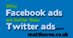 Why facebook adverts are better than twitter adverts part 1