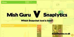 Mish Guru v Snaplytics which snapchat tool is best?