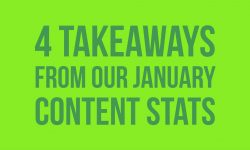 4 Takeaways from our January content stats