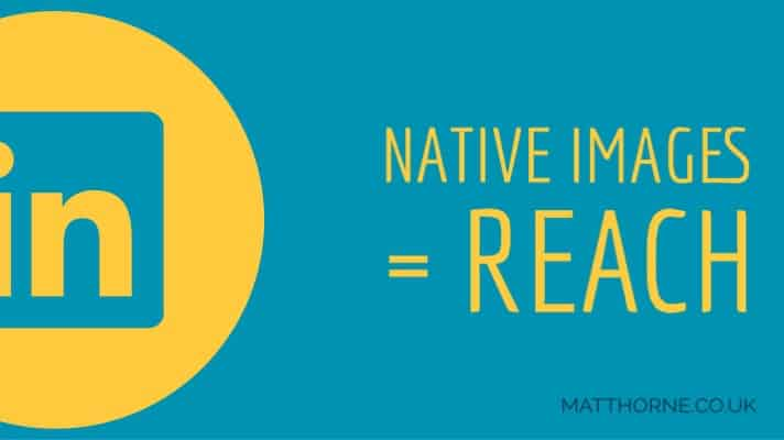 "LinkedIn Logo and text ""Native images = reach"""