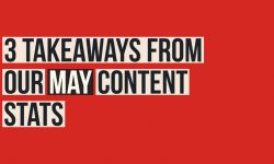 3 Takeaways from our may content stats